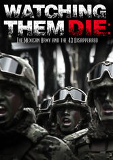 Watching Them Die: The Mexican Army and the 43 Disappeared Netflix BR (Brazil)